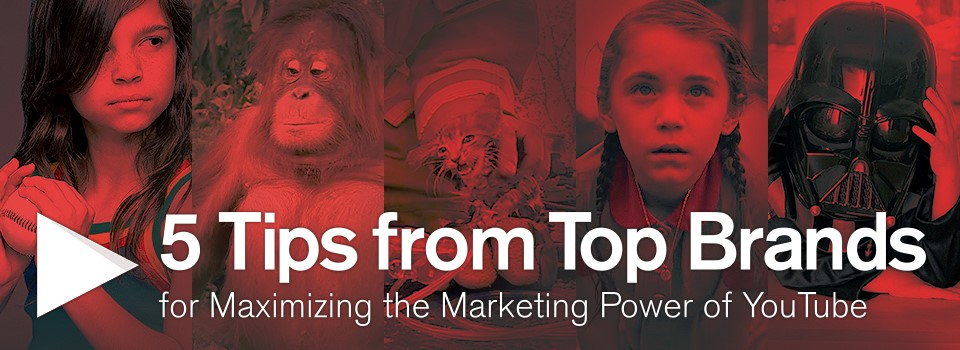 5 Tips from Top Brands for Maximizing the Marketing Power of YouTube