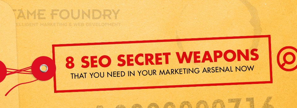 8 SEO Secret Weapons That You Need in Your Marketing Arsenal Now